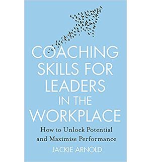Coaching Skills for Leaders in the Workplace, Revised Edition How to unlock potential and maximise performance