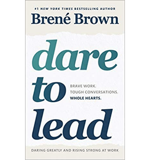 Dare to Lead Brave Work. Tough Conversations. Whole Hearts.