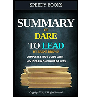 Summary of Dare To Lead By Brené Brown Complete Study Guide With Key Ideas In One Hour or Less