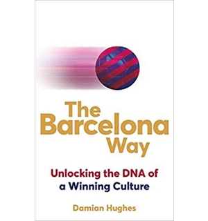 The Barcelona Way How to Create a High-Performance Culture